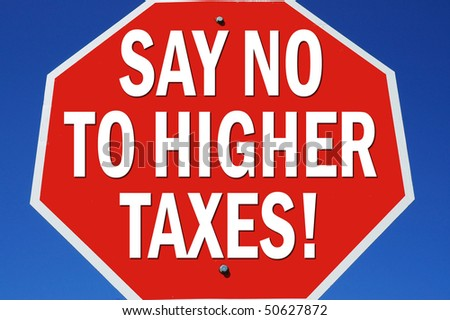 "Stop Sign reading ""Say no to higher taxes!"" - stock photo"