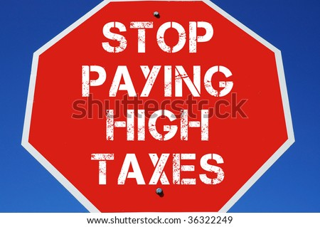 "stop sign reading ""stop paying high taxes"""