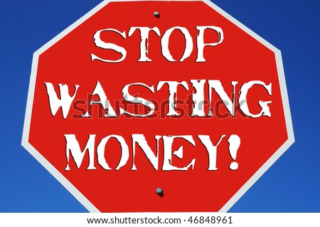 "Stop sign reading ""Stop Wasting Money"""