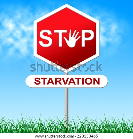 Stop Starvation Indicating Lack Of Food And Warning Sign