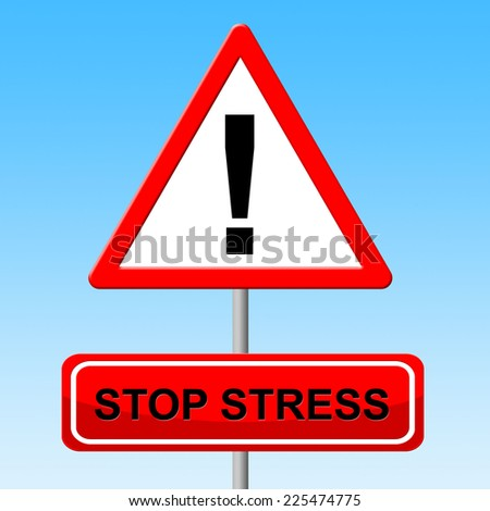 Stop Stress Meaning Warning Sign And Forbidden - stock photo