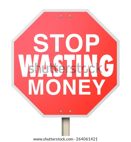 Stop Wasting Money words on a red warning sign telling you to cut overbudget spending and avoid debt and bankruptcy - stock photo