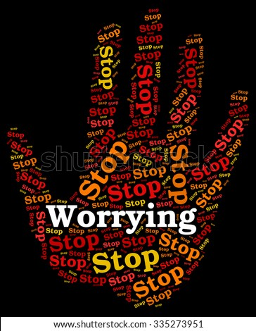 Stop Worrying Showing Ill At Ease And Worried Sick - stock photo
