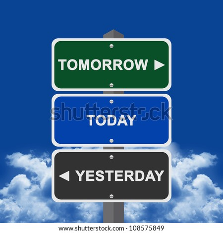 Street Sign Pointing to Tomorrow, Today and Yesterday With Blue sky Background - stock photo