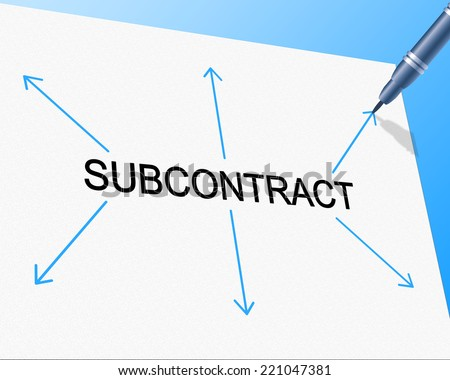 Subcontract Subcontracting Showing Independent Contractor And Work - stock photo