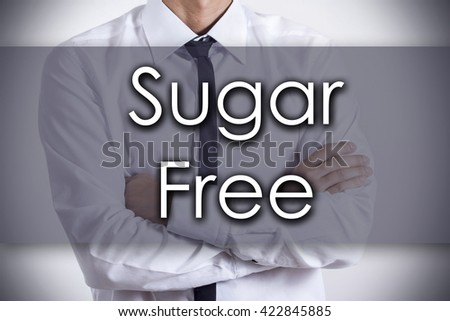 Sugar Free - Closeup of a young businessman with text - business concept - horizontal image