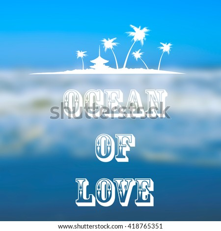"""Summer blurred background with ocean, waves, blue sky and text """"ocean of love"""" - stock photo"""
