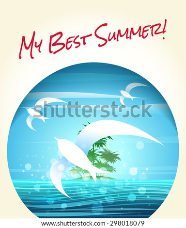Summer or vacation theme poster. Tropical seascape with flying seagulls and lettering My Best Summer!. Free font Rock Salt used. - stock photo
