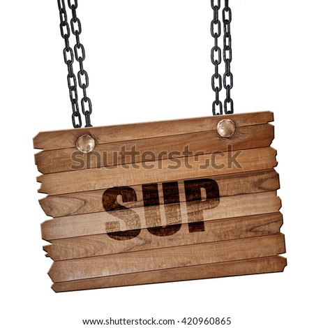sup internet slang, 3D rendering, wooden board on a grunge chain