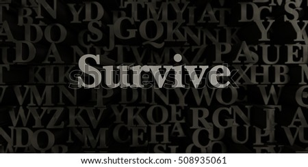 Survive - Stock image of 3D rendered metallic typeset headline illustration.  Can be used for an online banner ad or a print postcard.