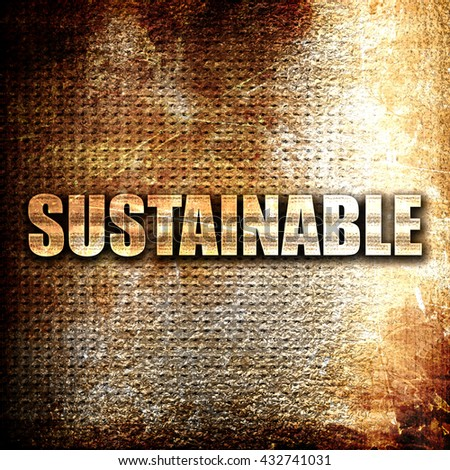 sustainable, 3D rendering, metal text on rust background - stock photo