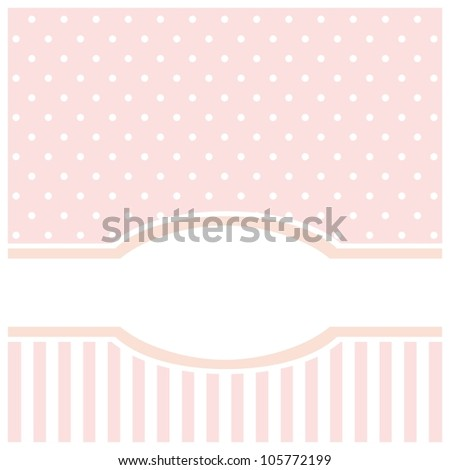 Sweet pink card or invitation for birthday, wedding or baby shower party with strips and polka dots. Cute background with white space to put your text