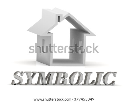 SYMBOLIC- inscription of silver letters and white house on white background - stock photo