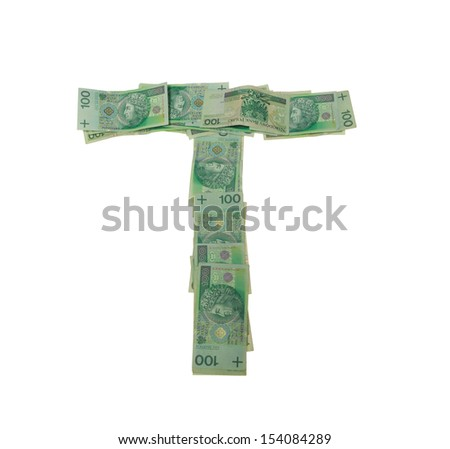 T letter  character- isolated with clipping patch on white background. Letter made of Polish hundred zlotys green bank notes - 100 PLN. - stock photo