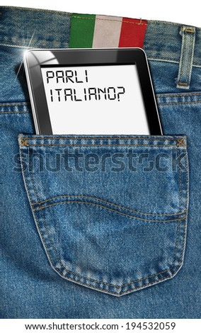 "Tablet Computer - Italian Everywhere / Jeans with black tablet computer with phrase ""Parli Italiano?"" in a pocket and label with flag of Italy - concept to speak Italian everywhere"