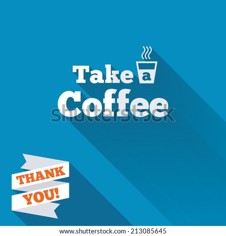 Take a Coffee sign icon. Hot Coffee cup. White flat icon with long shadow. Paper ribbon label with Thank you text.