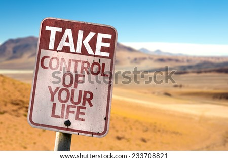 Take Control Of Your Life sign with a desert background - stock photo