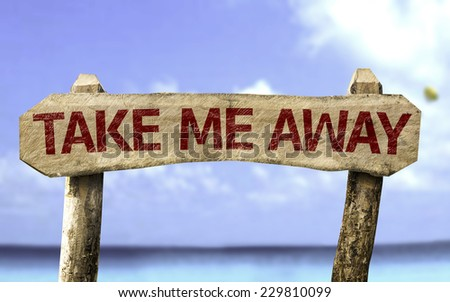 Take me Away sign with a beach on background - stock photo