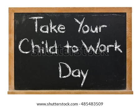 Take your child to work written in white chalk on a black chalkboard isolated on white