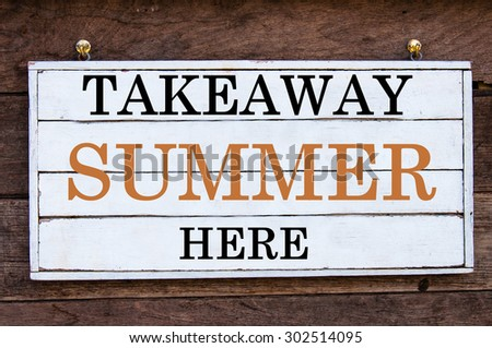 Takeaway Summer Here Inspirational message written on vintage wooden board. Motivation concept image