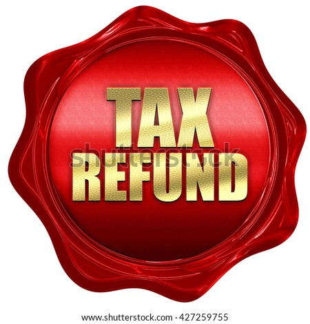 tax refund, 3D rendering, a red wax seal - stock photo