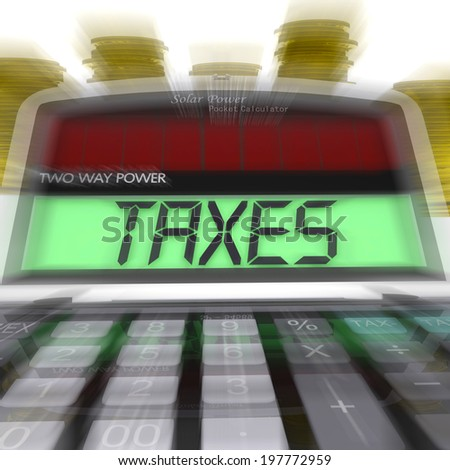 Taxes Calculated Meaning Taxation Of Income And Earnings - stock photo
