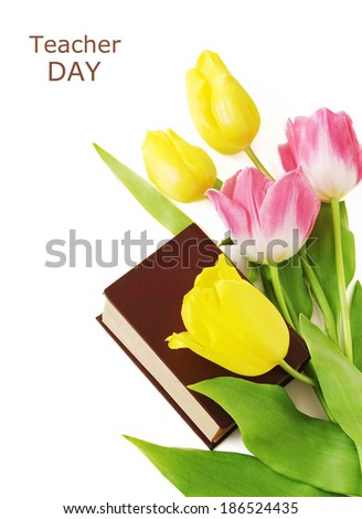 Teacher Day (tulips bunch and book isolated on white background with sample text) - stock photo
