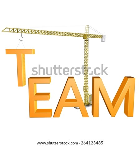 Team construction, with mechanical crane, yellow letters, white background, 3d render - stock photo