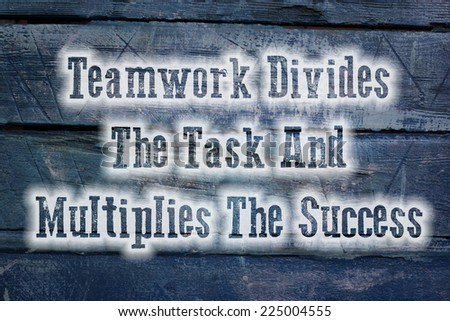 Teamwork Divides The Task And Multiplies The Success Concept text on background - stock photo