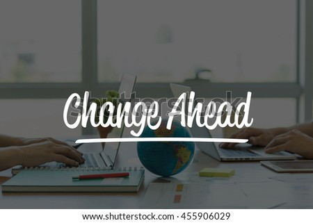 TEAMWORK OFFICE BUSINESS COMMUNICATION TECHNOLOGY  CHANGE AHEAD GLOBAL NETWORK CONCEPT - stock photo