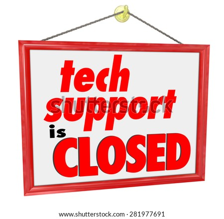 Tech Support is Closed words on a hanging red sign to illustrate you can't get help or assistance for computer trouble or problems - stock photo