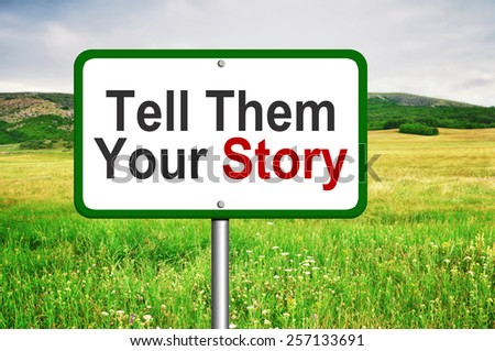 Tell them your story signpost - stock photo