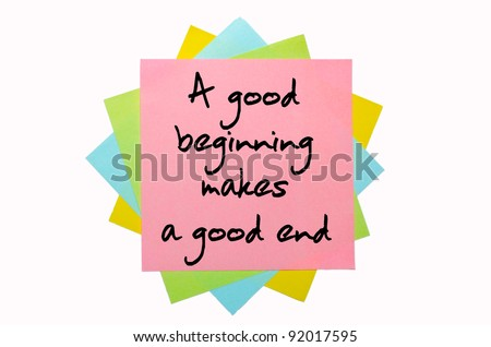 "text ""A good beginning makes a good end"" written by hand font on bunch of colored sticky notes"
