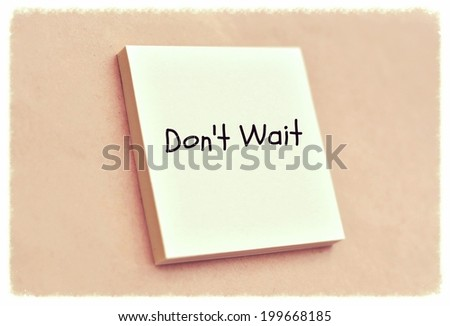 Text don't wait on the short note texture background