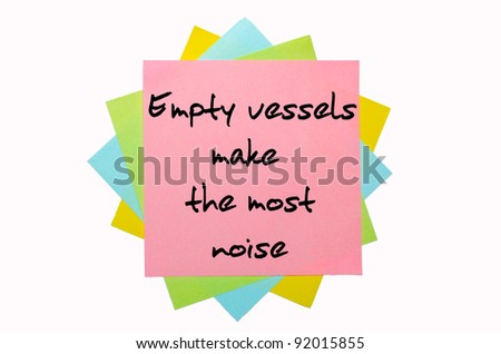 "text "" Empty vessels make the most noise "" written by hand font on bunch of colored sticky notes"