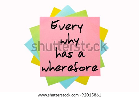 "text "" Every why has a wherefore "" written by hand font on bunch of colored sticky notes"