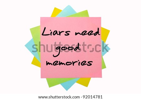 "text ""Liars need good memories"" written by hand font on bunch of colored sticky notes"