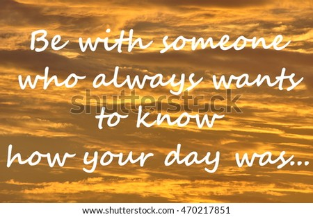 "Text on a orange cloud background reads ""Be with someone who always wants to know how your day was...""."