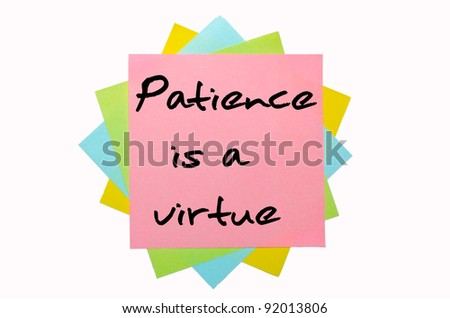 "text ""Patience is a virtue"" written by hand font on bunch of colored sticky notes"