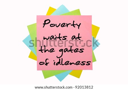 "text ""Poverty waits at the gates of idleness"" written by hand font on bunch of colored sticky notes"