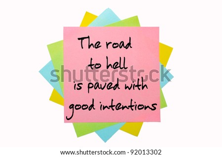 "text "" The road to hell is paved with good intentions "" written by hand font on bunch of colored sticky notes"