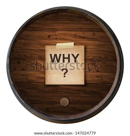 text why ? on short note old paper on the Wine barrels isolated white background - stock photo