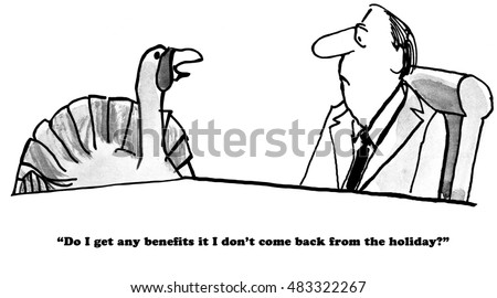 Thanksgiving cartoon of turkey asking his boss if he gets any benefits if he does not