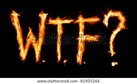 "The acronym ""WTF"" in fire letters - stock photo"