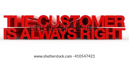 THE CUSTOMER IS ALWAYS RIGHT word on white background illustration 3D rendering - stock photo