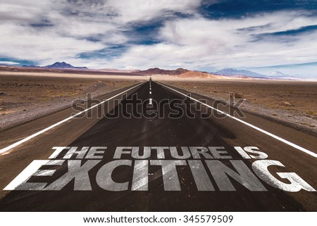 The Future Is Exciting written on desert road - stock photo