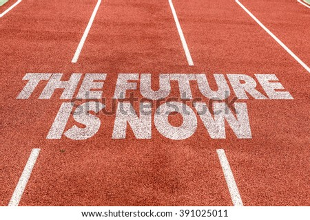 The Future is Now written on running track