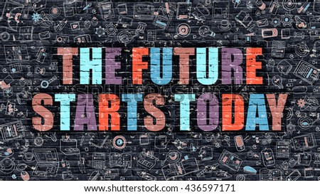 The Future Starts Today - Multicolor Concept on Dark Brick Wall Background with Doodle Icons Around. Illustration with Elements of Doodle Style. The Future Starts Today on Dark Wall. - stock photo