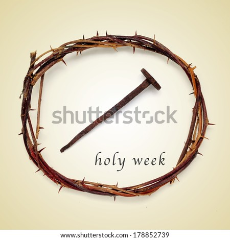 the Jesus Christ crown of thorns and a nail and the sentence holy week on a beige background, with a retro effect - stock photo