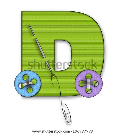 "The letter D, in the alphabet set ""Button Up"" is lime green material.  It is decorated with a colored buttons and a needle and thread. - stock photo"